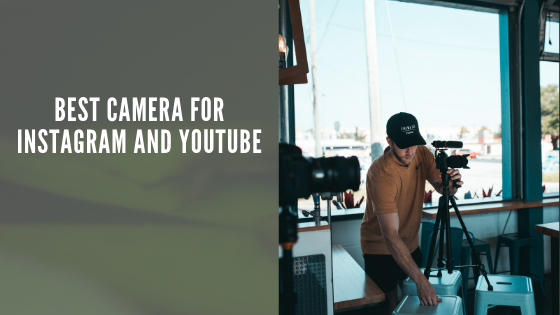 Best Camera for Instagram and YouTube (Buying Guide)