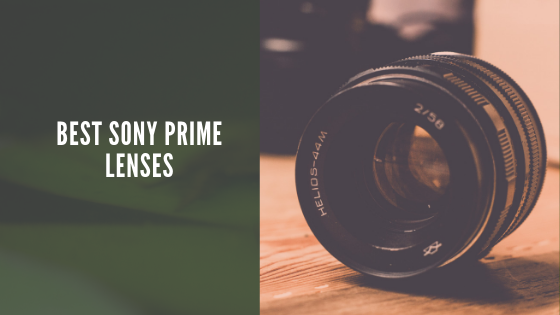 Best Sony Prime lenses (Top 7 Best Prime lenses for Sony)